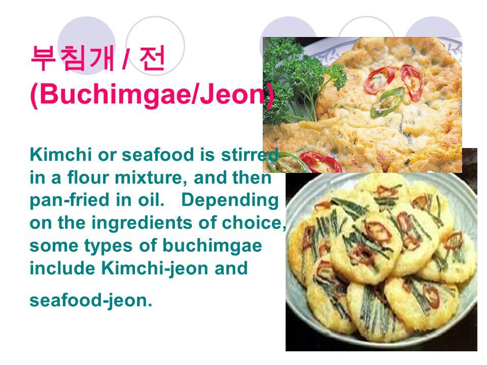 부침개 / 전 (Buchimgae/Jeon) Kimchi or seafood is stirred in a flour mixture, and then pan-fried in oil.