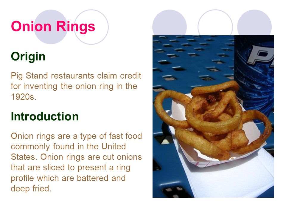 Onion Rings Origin Pig Stand restaurants claim credit for inventing the onion ring in the 1920s.