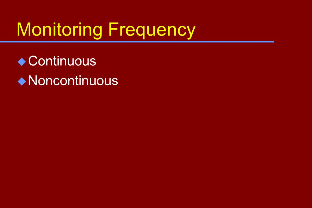 Monitoring Frequency u Continuous u Noncontinuous