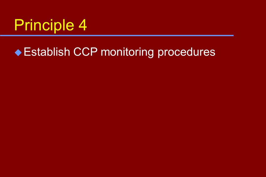 Principle 4 u Establish CCP monitoring procedures