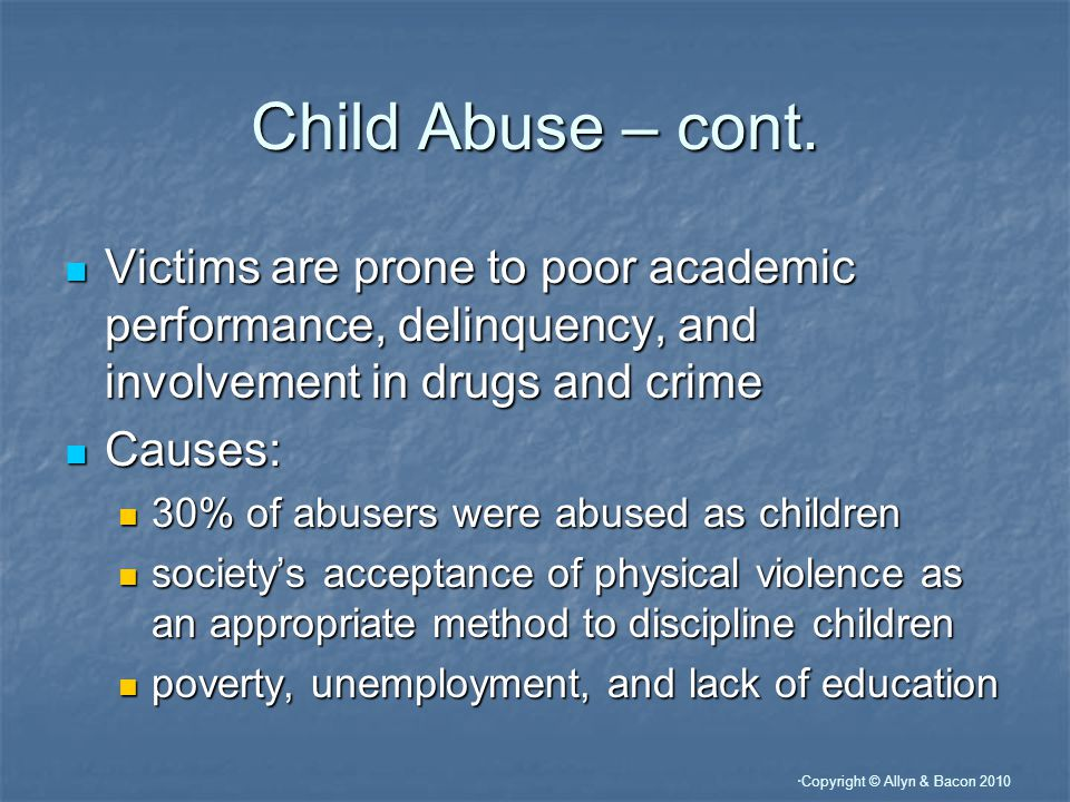 Copyright © Allyn & Bacon 2010 Child Abuse – cont.