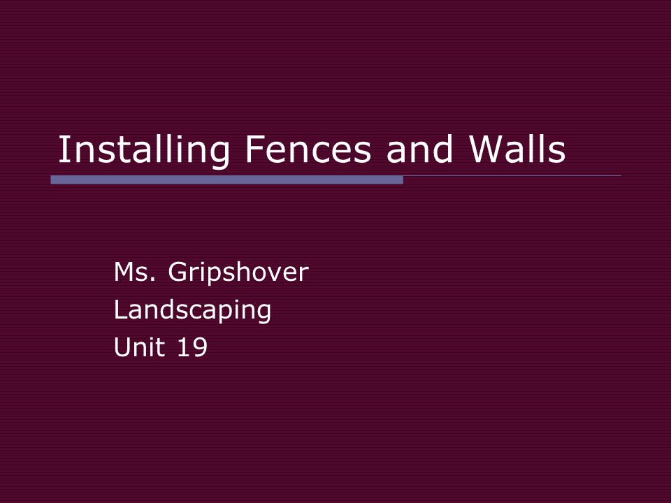 Installing Fences and Walls Ms. Gripshover Landscaping Unit 19
