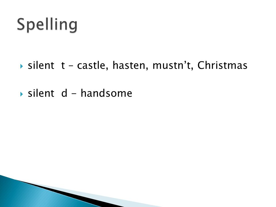  silent t – castle, hasten, mustn't, Christmas  silent d - handsome