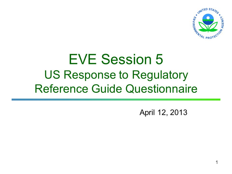 1 EVE Session 5 US Response to Regulatory Reference Guide Questionnaire April 12, 2013 1