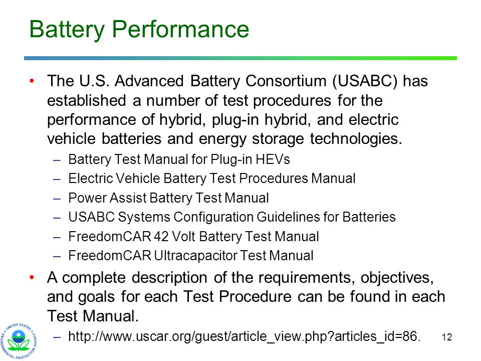 12 Battery Performance The U.S. Advanced Battery Consortium (USABC) has established a number of test procedures for the performance of hybrid, plug-in