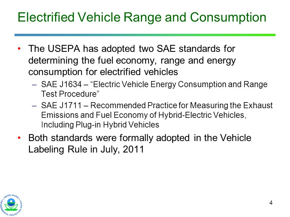 4 Electrified Vehicle Range and Consumption The USEPA has adopted two SAE standards for determining the fuel economy, range and energy consumption for