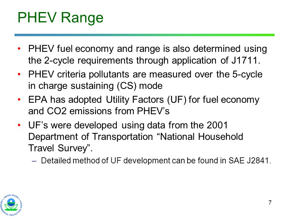 7 PHEV Range PHEV fuel economy and range is also determined using the 2-cycle requirements through application of J1711. PHEV criteria pollutants are
