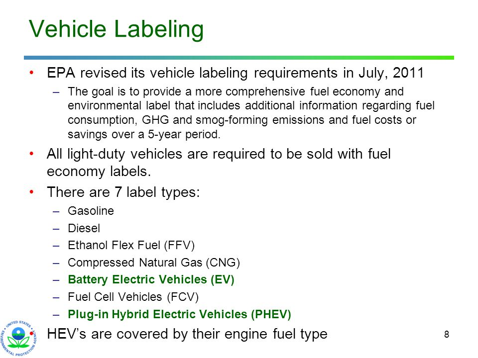8 Vehicle Labeling EPA revised its vehicle labeling requirements in July, 2011 –The goal is to provide a more comprehensive fuel economy and environme