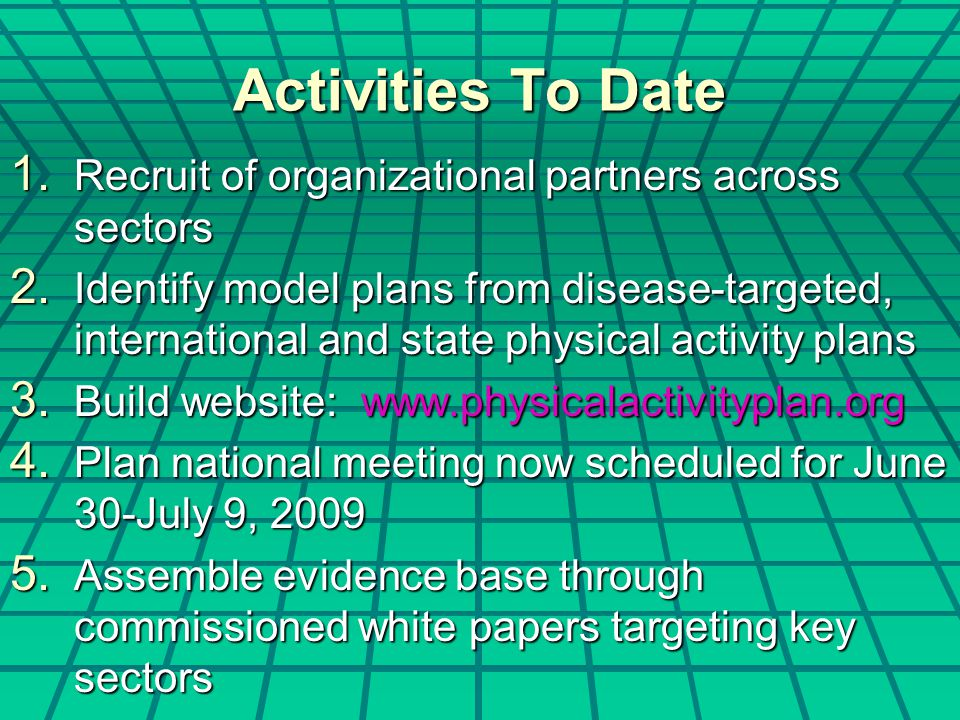 Activities To Date 1. Recruit of organizational partners across sectors 2. Identify model plans from disease-targeted, international and state physica