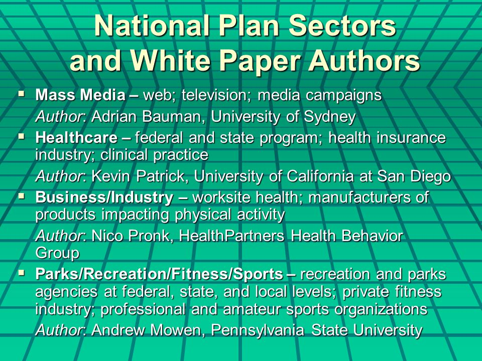 National Plan Sectors and White Paper Authors  Mass Media – web; television; media campaigns Author: Adrian Bauman, University of Sydney  Healthcare