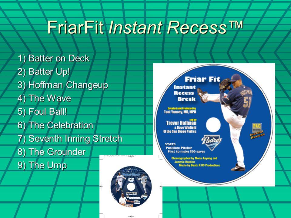 FriarFit Instant Recess™ 1) Batter on Deck 2) Batter Up.