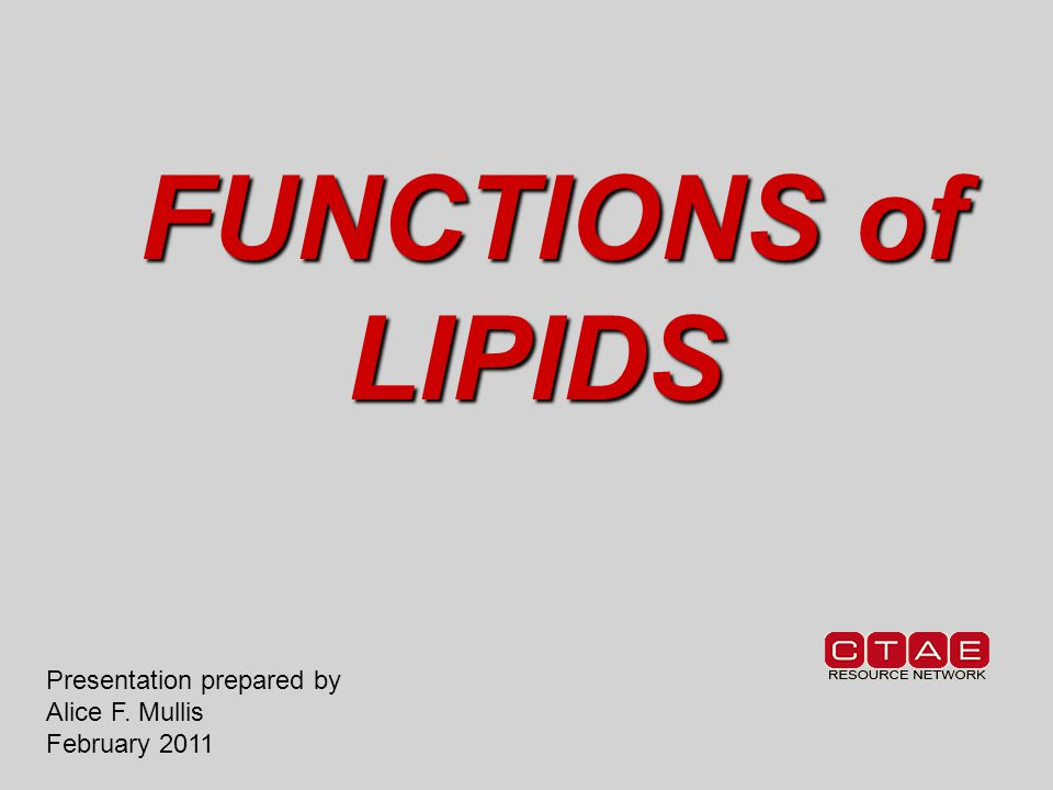 FUNCTIONS of LIPIDS FUNCTIONS of LIPIDS Presentation prepared by Alice F. Mullis February 2011