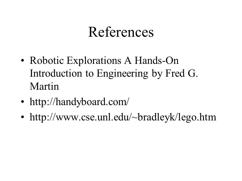 References Robotic Explorations A Hands-On Introduction to Engineering by Fred G.