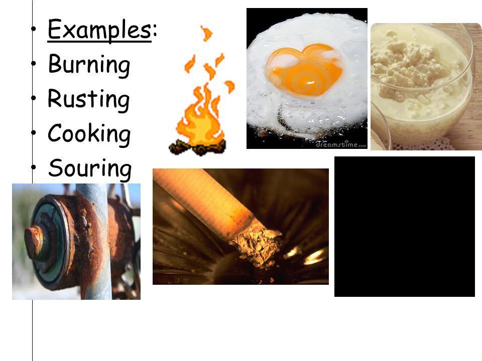 2. Chemical Change Chemical reaction Form new substances with DIFFERENT properties.