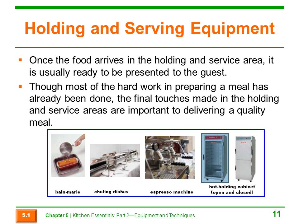 Holding and Serving Equipment  Once the food arrives in the holding and service area, it is usually ready to be presented to the guest.  Though most