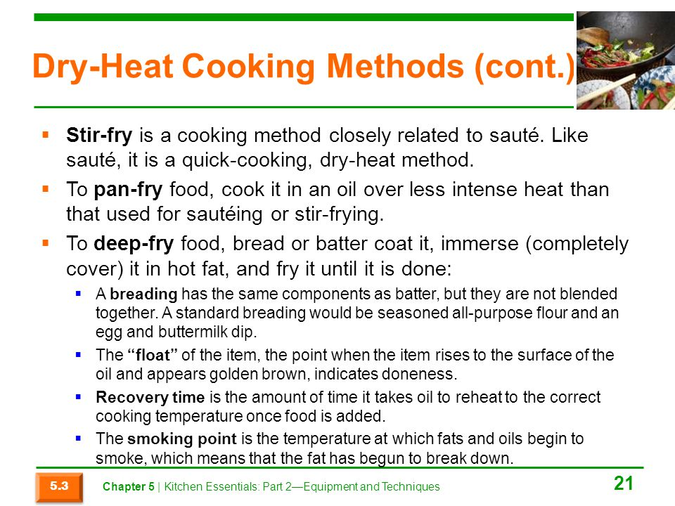 Dry-Heat Cooking Methods (cont.)  Stir-fry is a cooking method closely related to sauté. Like sauté, it is a quick-cooking, dry-heat method.  To pan