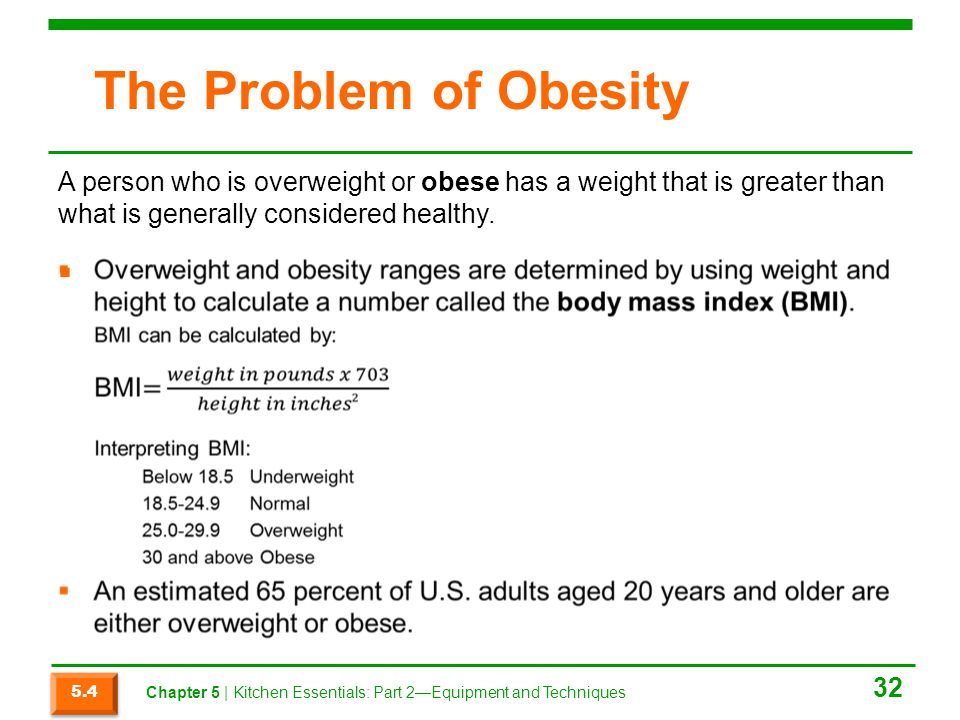 The Problem of Obesity 32 A person who is overweight or obese has a weight that is greater than what is generally considered healthy. 5.4 Chapter 5  