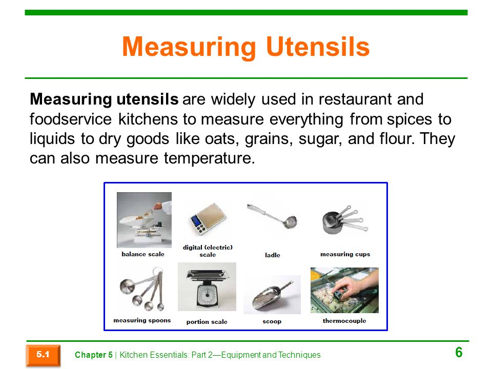 Measuring Utensils Measuring utensils are widely used in restaurant and foodservice kitchens to measure everything from spices to liquids to dry goods