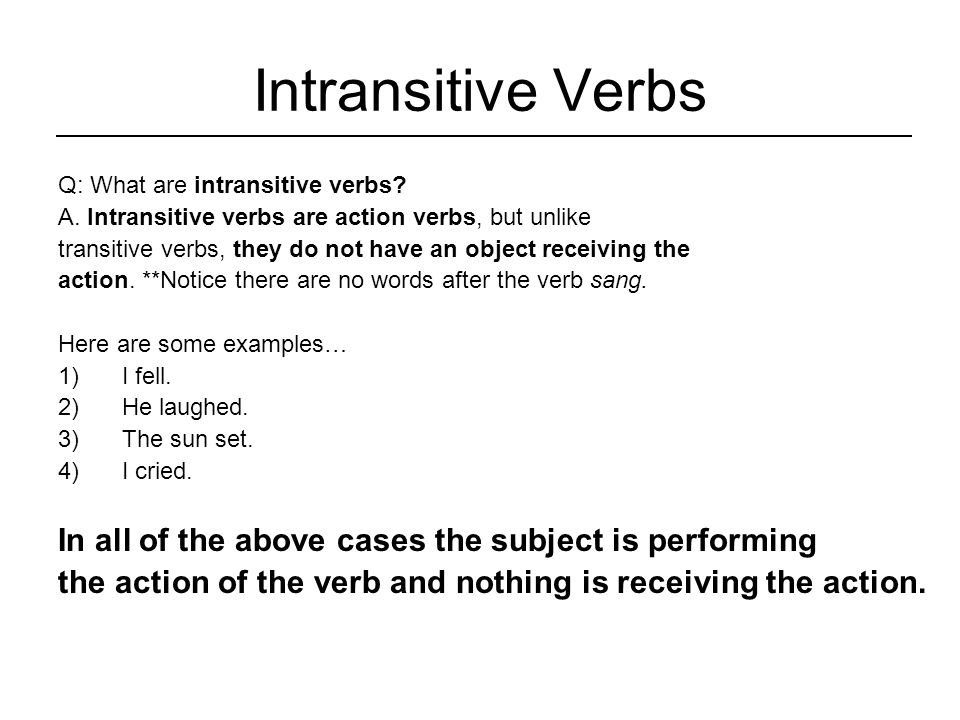 Summary To recap, a transitive verb must be an action verb plus there must be an object to receive that action.