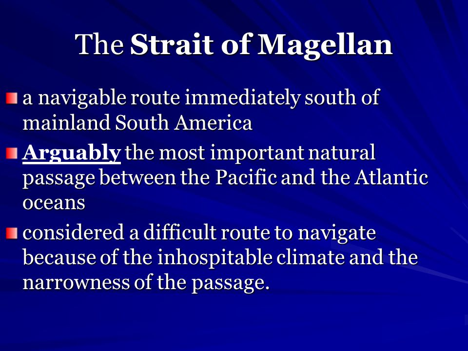 The Strait of Magellan a navigable route immediately south of mainland South America the most important natural passage between the Pacific and the At