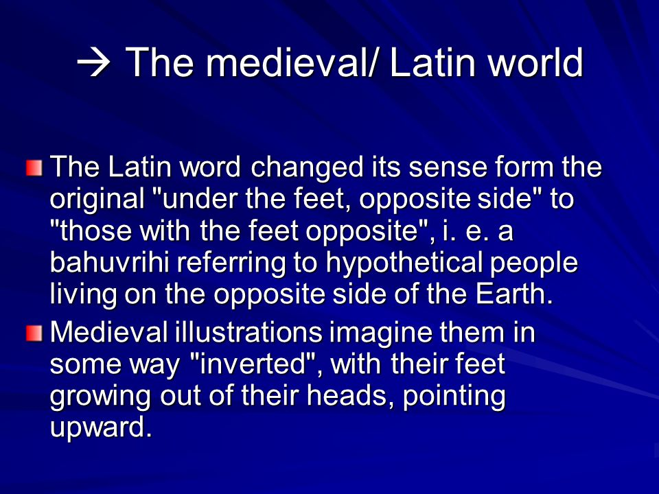  The medieval/ Latin world The Latin word changed its sense form the original