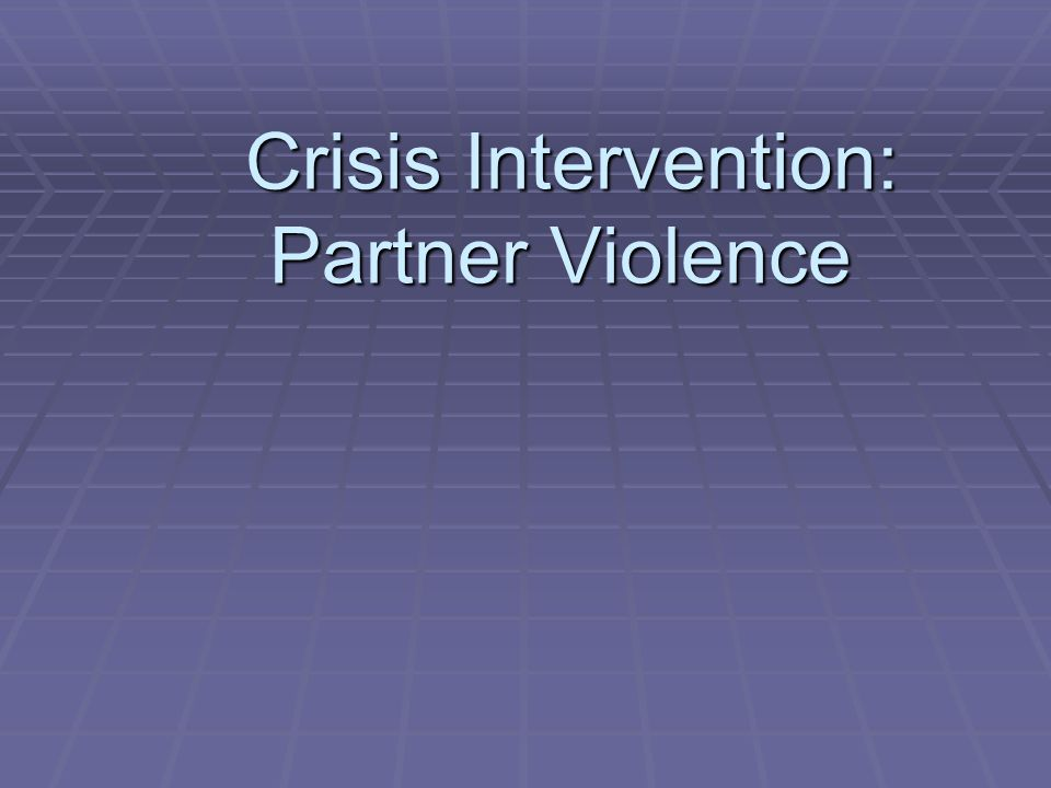 Crisis Intervention: Partner Violence Crisis Intervention: Partner Violence