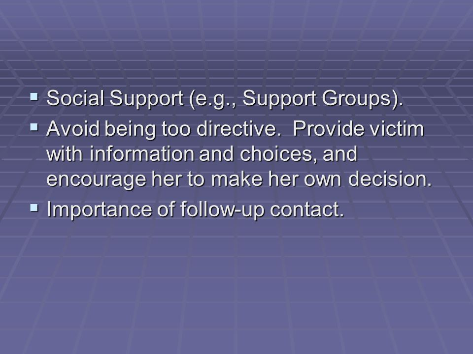  Social Support (e.g., Support Groups).  Avoid being too directive.