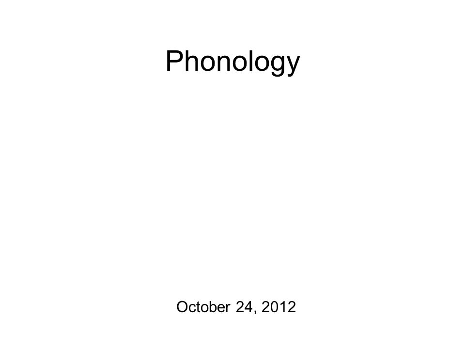 Phonology October 24, 2012