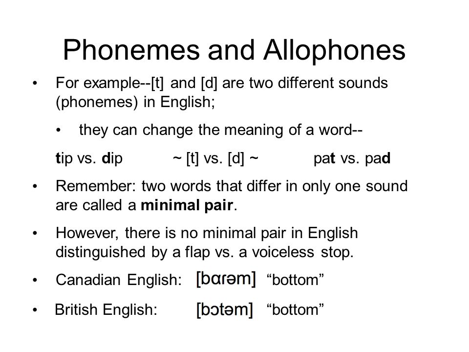Phonemes and Allophones Recall: the basic idea behind the IPA is to have one symbol for each sound.