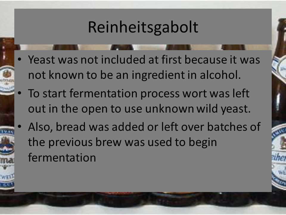 Reinheitsgabolt Yeast was not included at first because it was not known to be an ingredient in alcohol. To start fermentation process wort was left o
