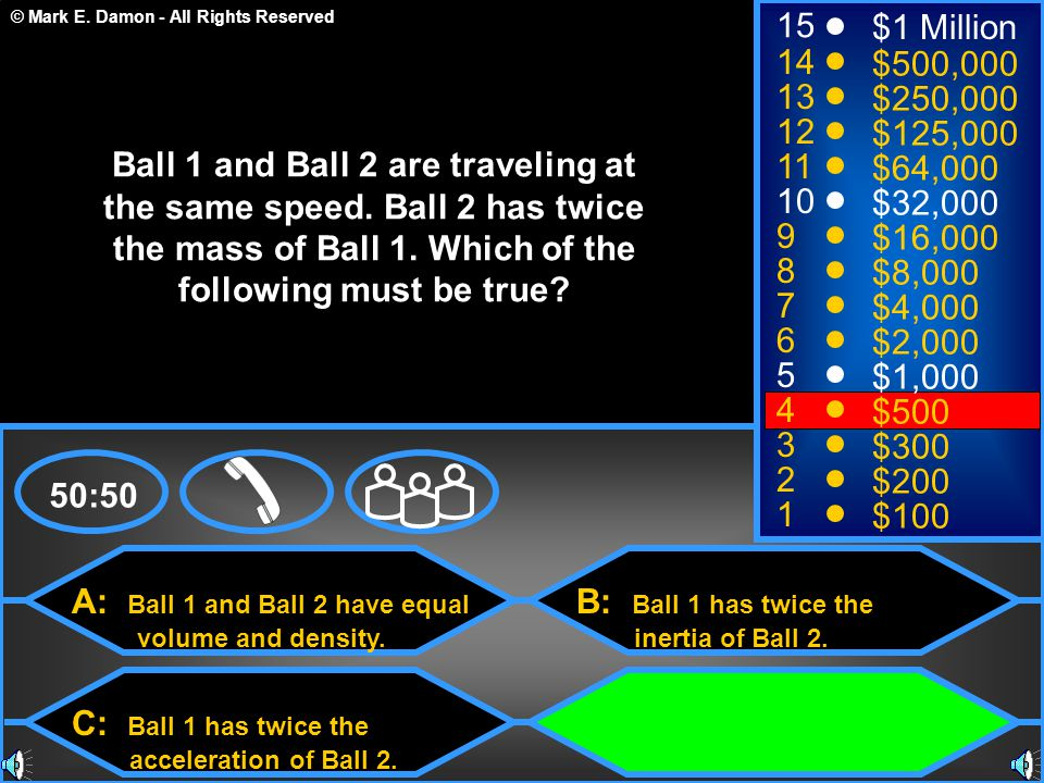 © Mark E. Damon - All Rights Reserved A: Ball 1 and Ball 2 have equal volume and density.