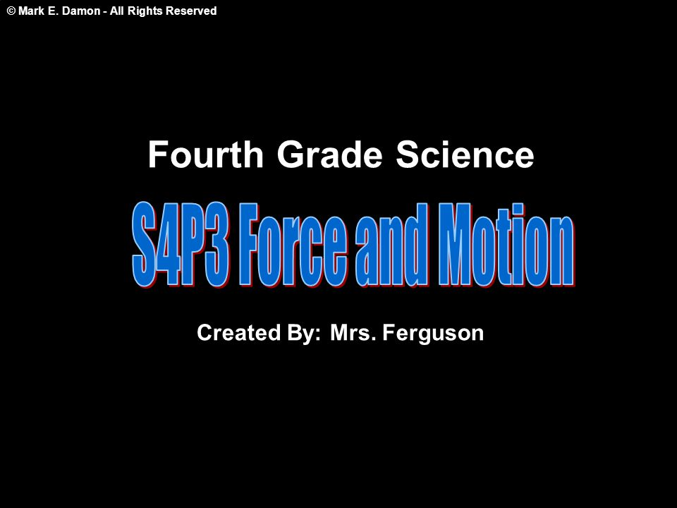 © Mark E. Damon - All Rights Reserved Fourth Grade Science Created By: Mrs. Ferguson
