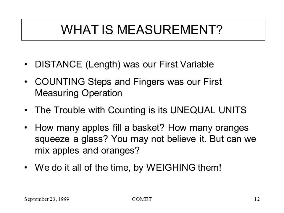 September 23, 1999COMET12 WHAT IS MEASUREMENT.