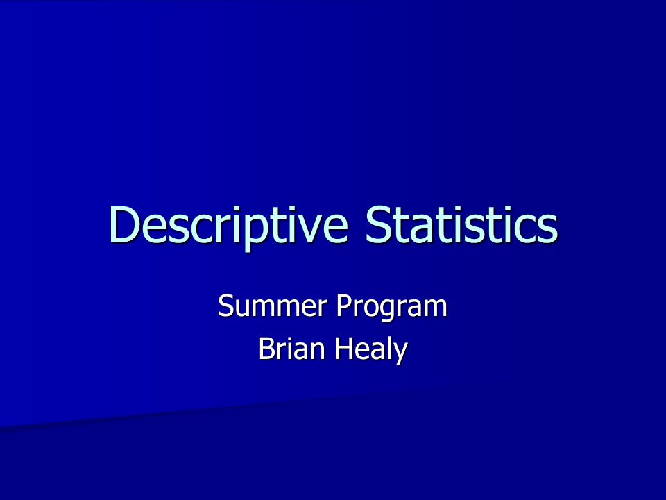 Descriptive Statistics Summer Program Brian Healy