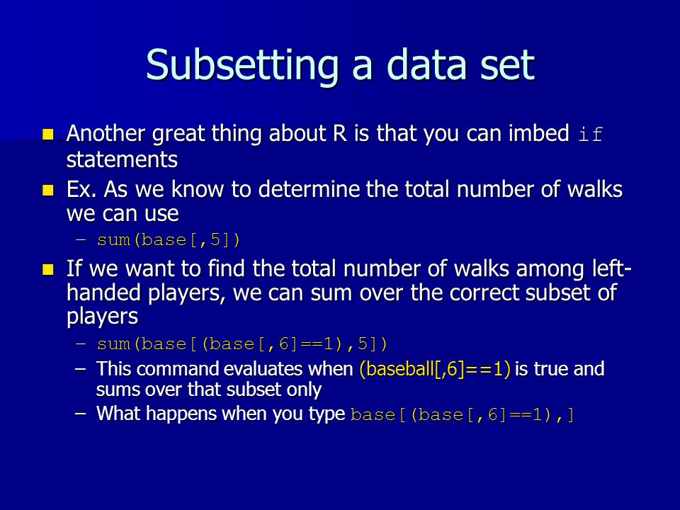Subsetting a data set Another great thing about R is that you can imbed if statements Another great thing about R is that you can imbed if statements Ex.