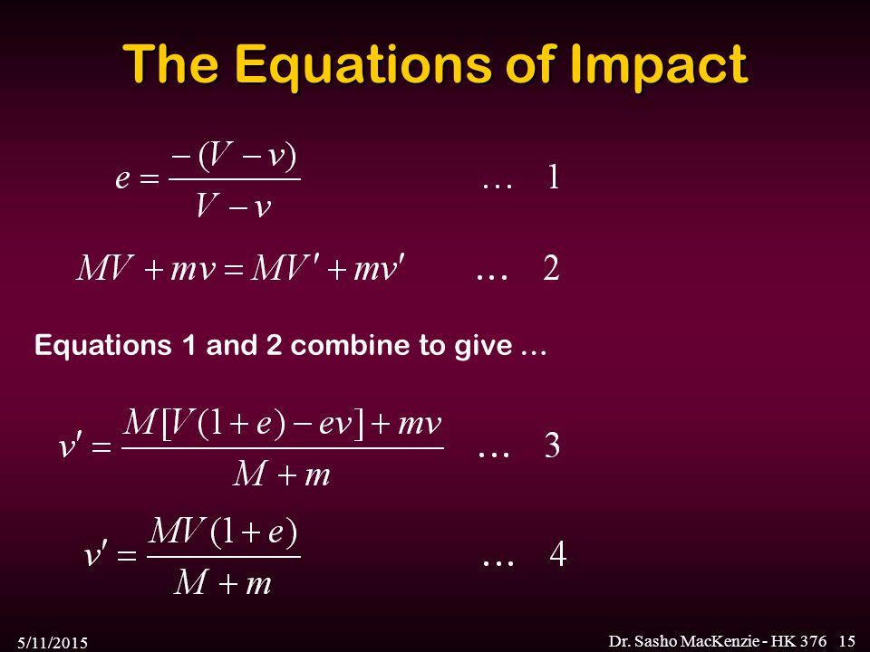 5/11/2015 Dr. Sasho MacKenzie - HK 37615 The Equations of Impact Equations 1 and 2 combine to give …