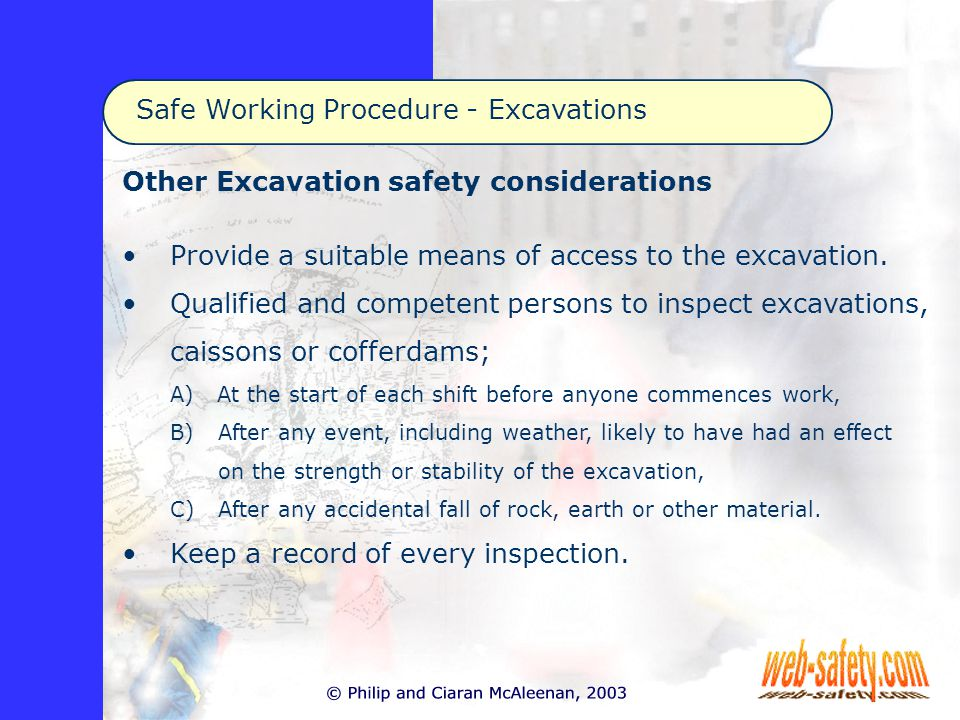 Safe Working Procedure - Excavations Other Excavation safety considerations Provide a suitable means of access to the excavation.