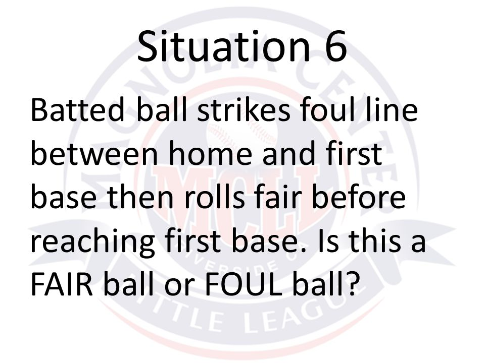 Batted ball strikes foul line between home and first base then rolls fair before reaching first base.