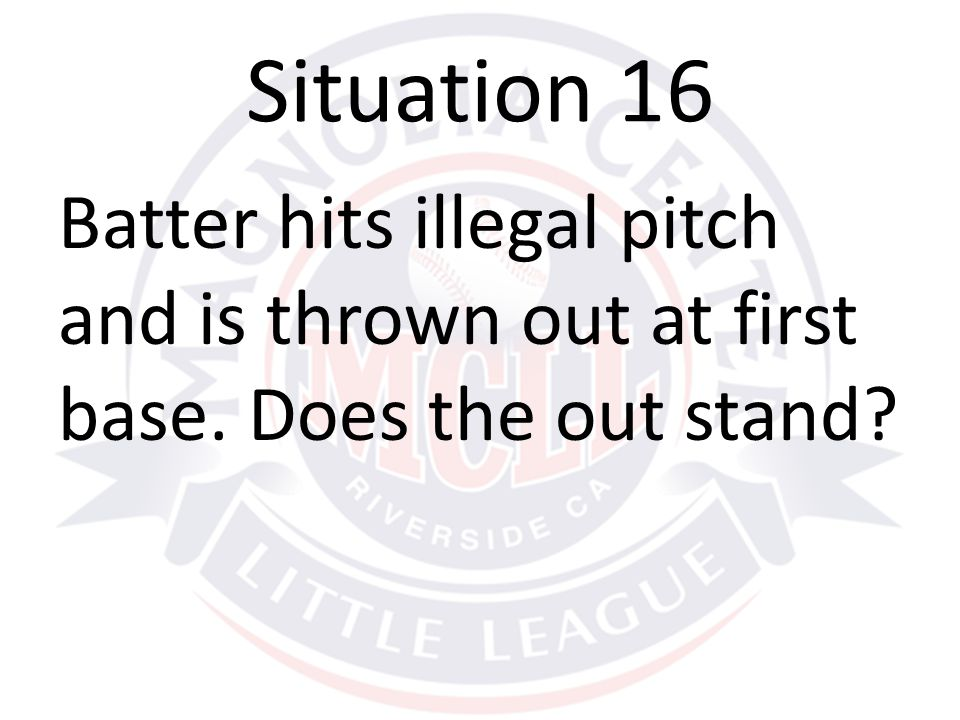 Batter hits illegal pitch and is thrown out at first base. Does the out stand Situation 16