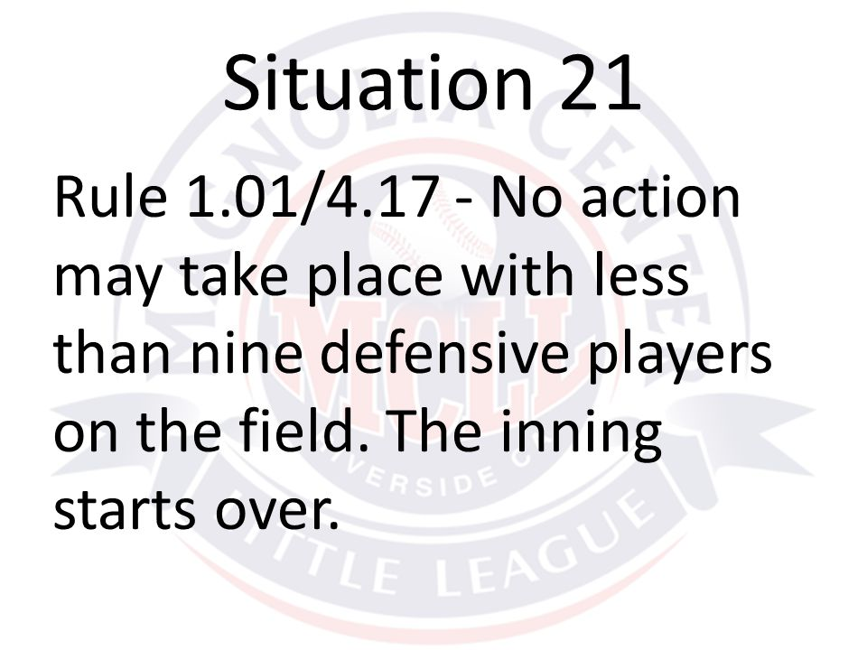 Rule 1.01/4.17 - No action may take place with less than nine defensive players on the field.