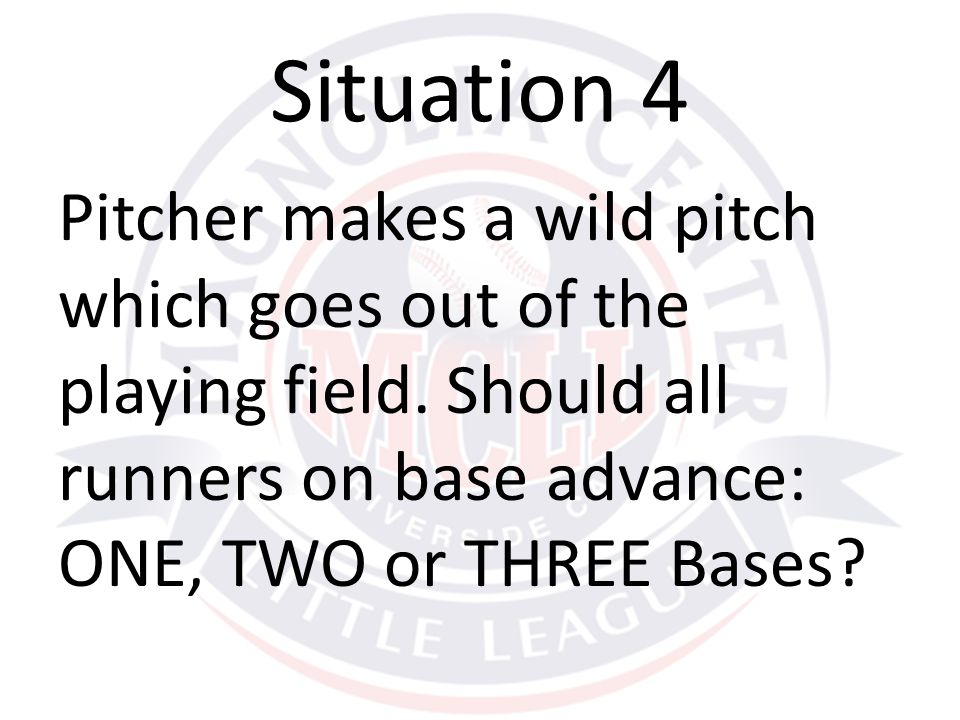 Situation 4 Pitcher makes a wild pitch which goes out of the playing field.