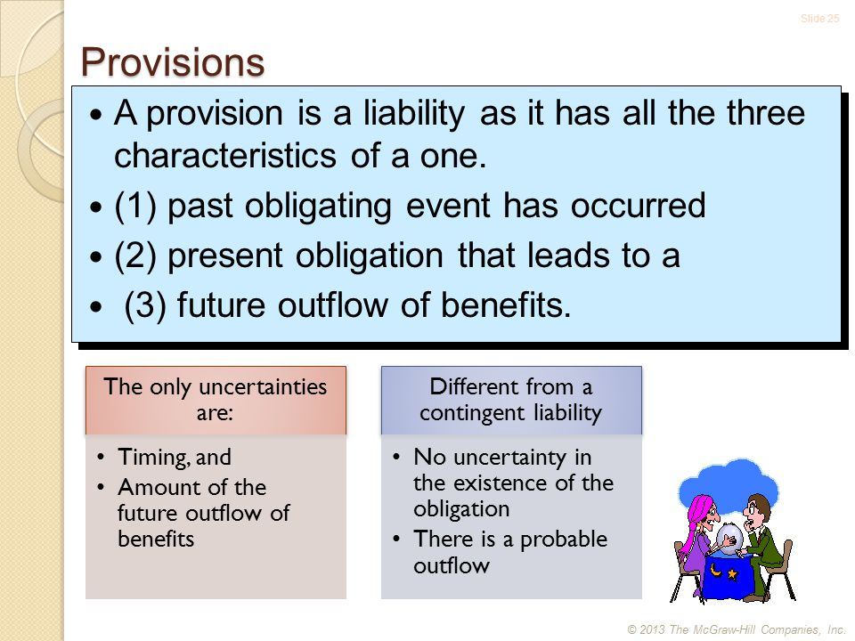 Slide 25 Provisions A provision is a liability as it has all the three characteristics of a one.