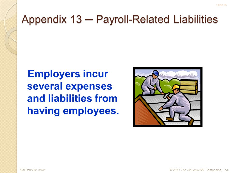 McGraw-Hill /Irwin Slide 35 Employers incur several expenses and liabilities from having employees.
