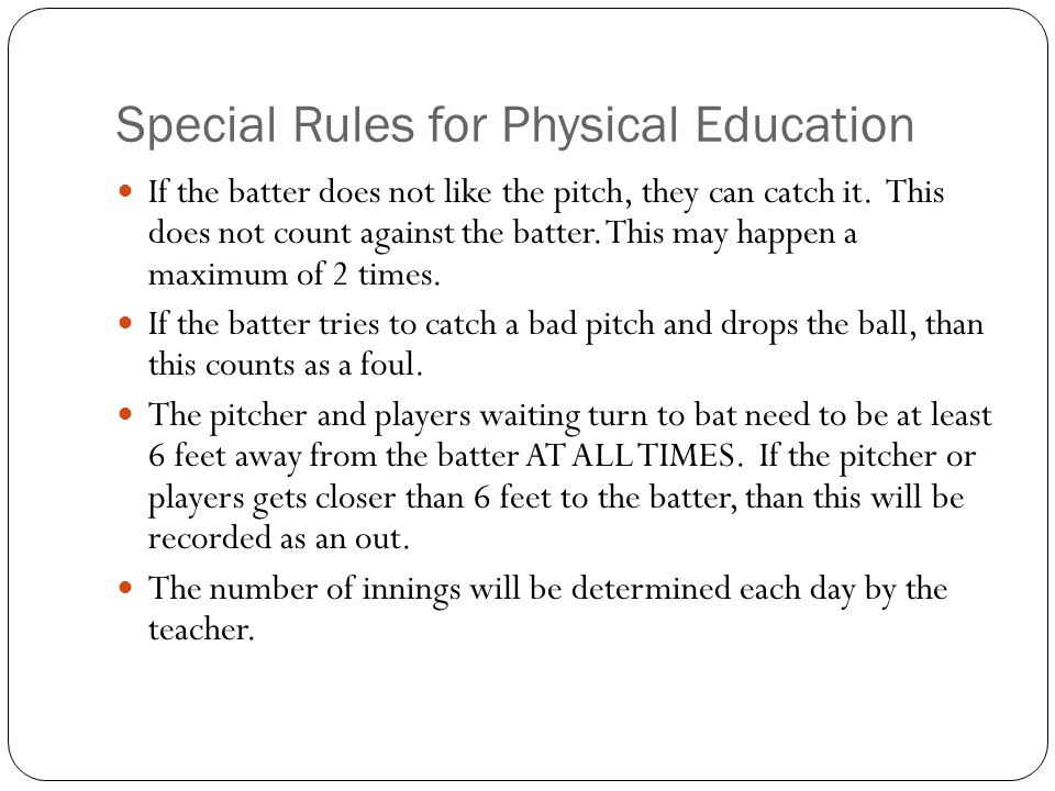 Special Rules for Physical Education If the batter does not like the pitch, they can catch it.