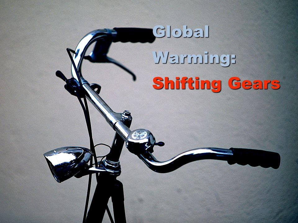 Global Warming: Shifting Gears