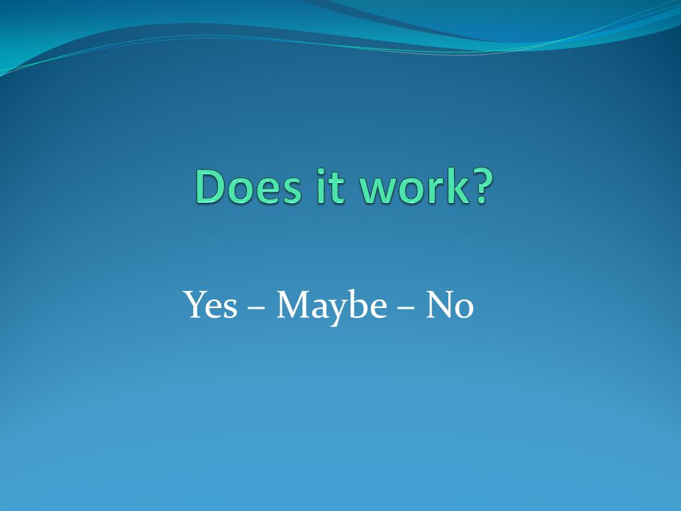 Yes – Maybe – No