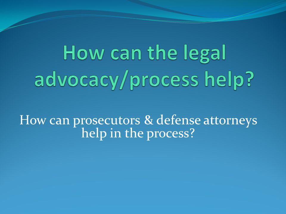 How can prosecutors & defense attorneys help in the process
