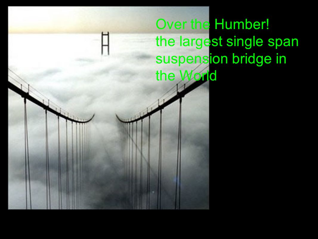 Over the Humber! the largest single span suspension bridge in the World