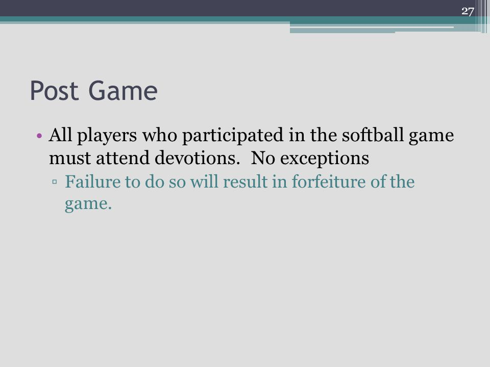 Post Game All players who participated in the softball game must attend devotions.