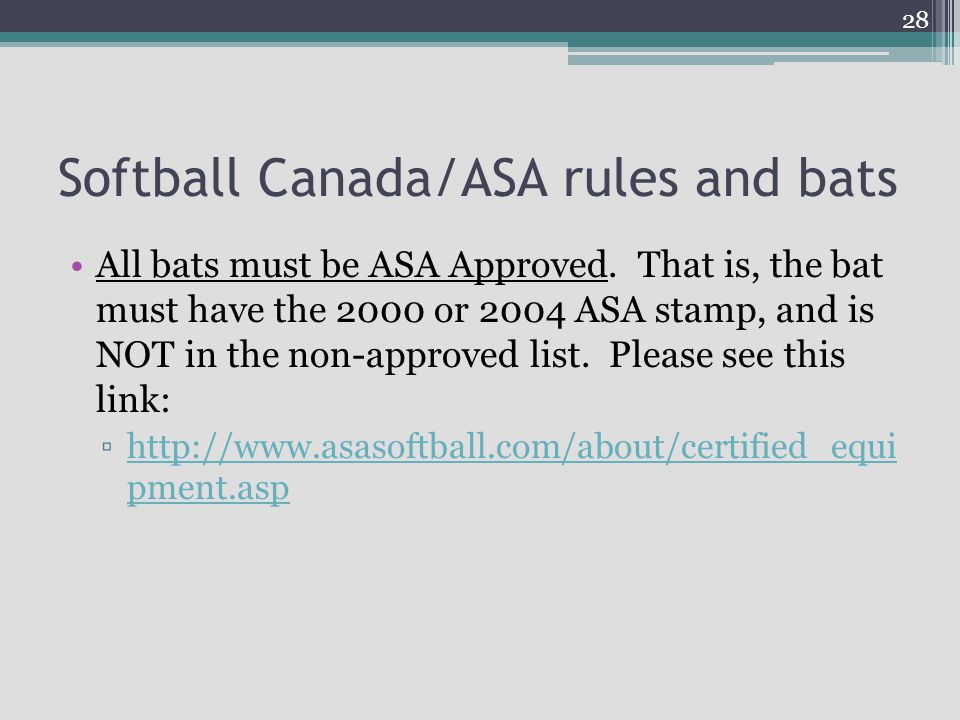 Softball Canada/ASA rules and bats All bats must be ASA Approved.